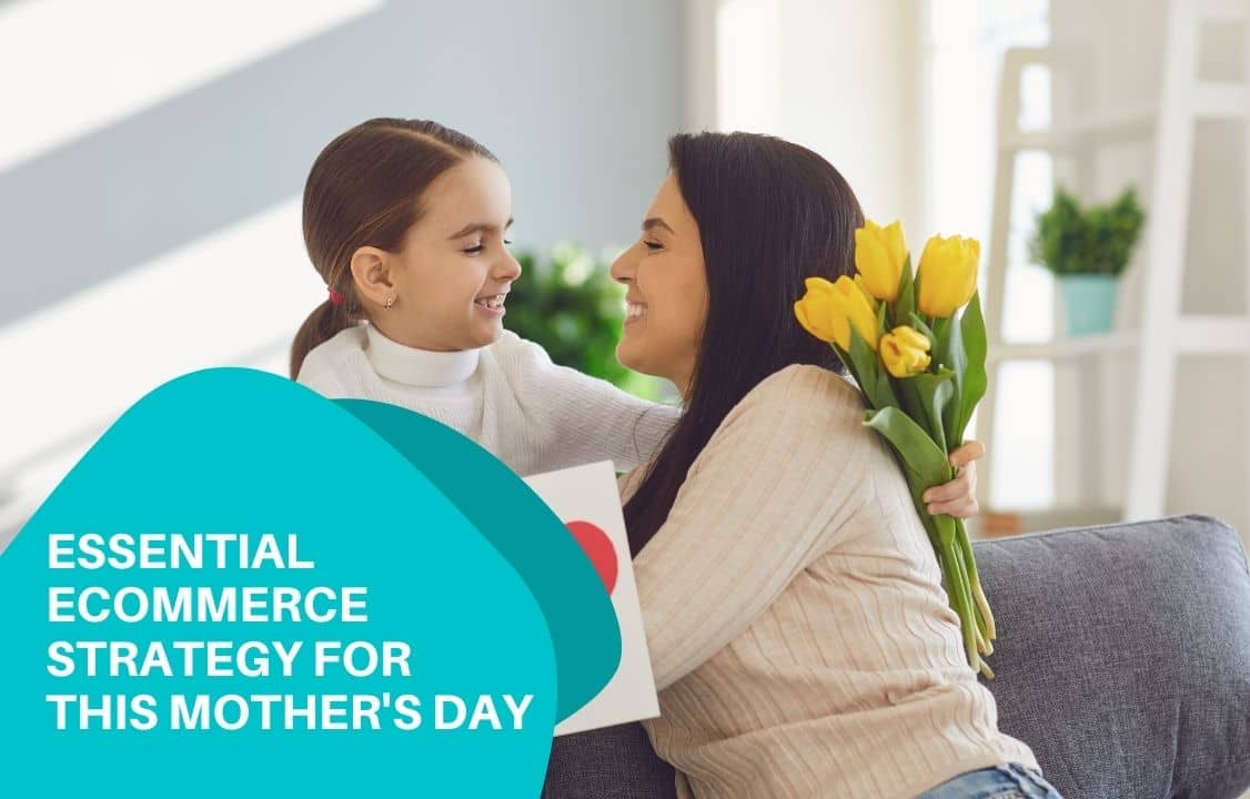 Essential eCommerce strategy for this Mother's Day