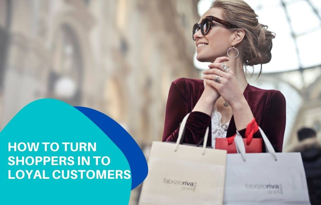 How to turn shoppers in to loyal customers