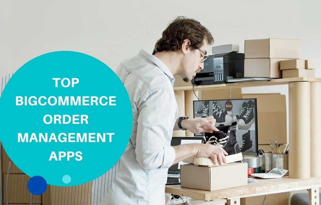 Top BigCommerce order management apps