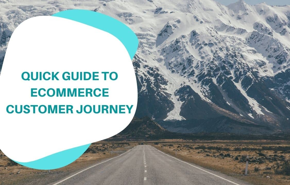 Quick Guide to Ecommerce Customer Journey