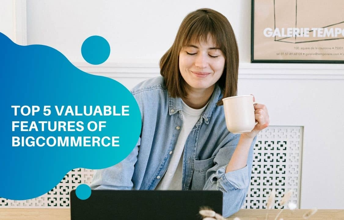 Top 5 Valuable Features of BigCommerce