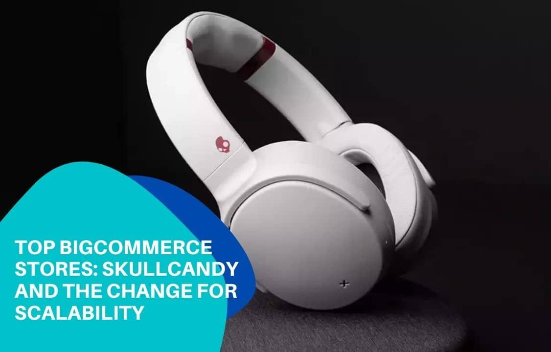 Top Bigcommerce Stores: Skullcandy