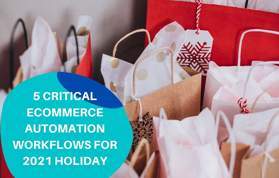 5 Critical Ecommerce Automation Workflows for 2021 Holiday