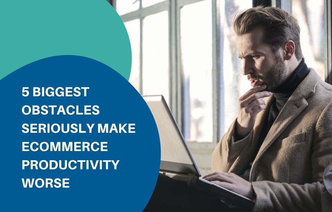ecommerce productivity obstacles