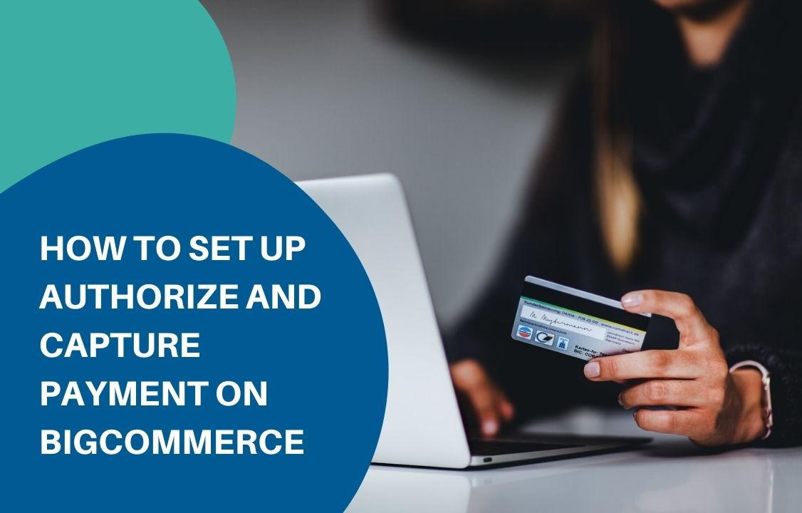 Set up authorize and capture payment on BigCommerce