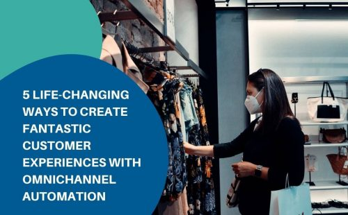enhance customer experience with omnichannel automation