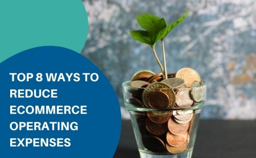 Top 8 ways to reuce eCommerce operating expenses