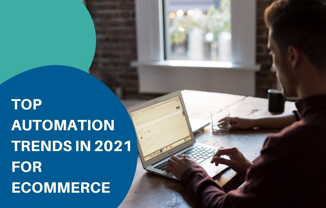 Top automation trends in 2021 for eCommerce